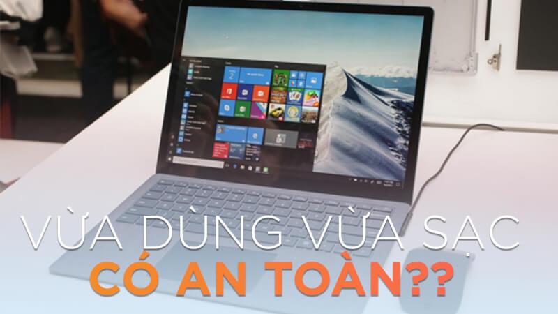 """Laptop Surface phát nổ lúc sạc!!! Vừa dùng vừa sạc có """"an toàn"""" như ta vẫn tưởng???"""