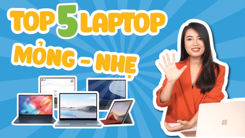 top 5 laptop mỏng nhẹ nhất năm 2021