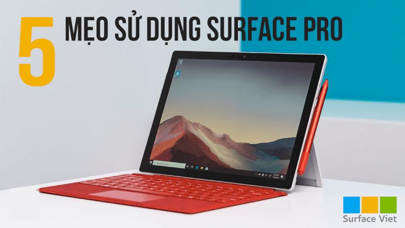 """5 mẹo sử dụng Surface Pro như một """"chuyên gia"""" giúp tăng đến 200% năng suất làm việc"""